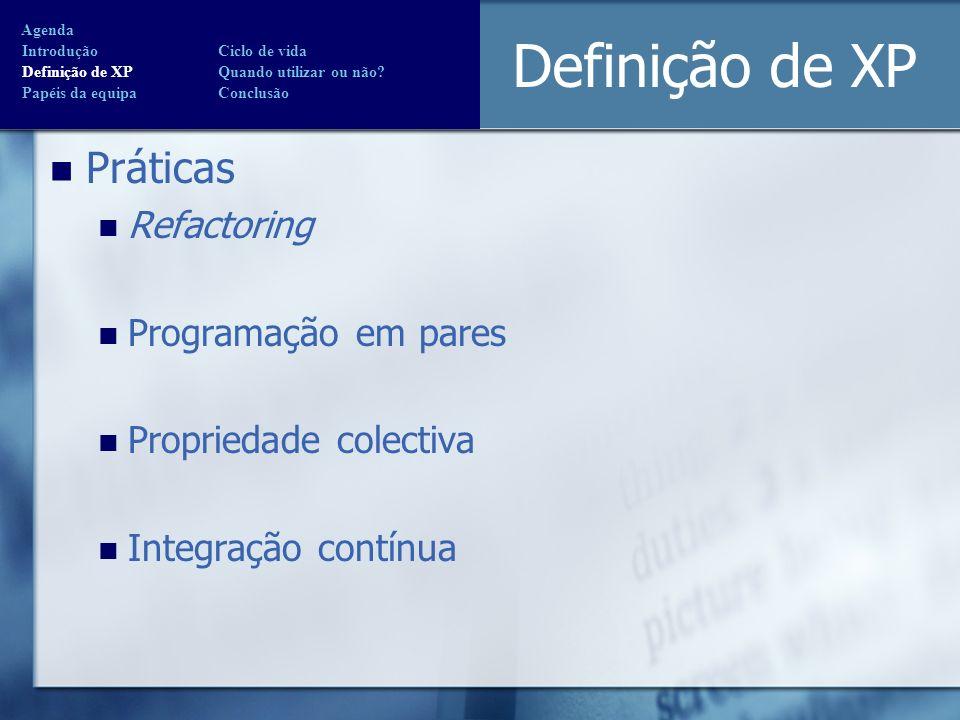 Definição de XP Práticas Refactoring Programação em pares Propriedade colectiva Integração contínua Agenda Introdução Ciclo de vida Definição de XP Qu