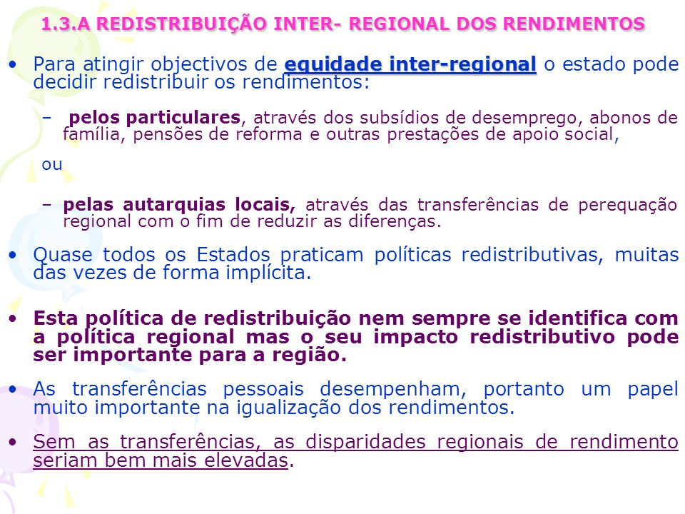 1.3.A REDISTRIBUIÇÃO INTER- REGIONAL DOS RENDIMENTOS equidade inter-regionalPara atingir objectivos de equidade inter-regional o estado pode decidir r