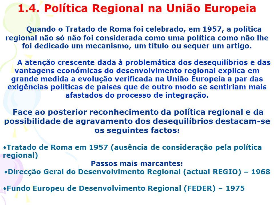 1.4. Política Regional na União Europeia Quando o Tratado de Roma foi celebrado, em 1957, a política regional não só não foi considerada como uma polí