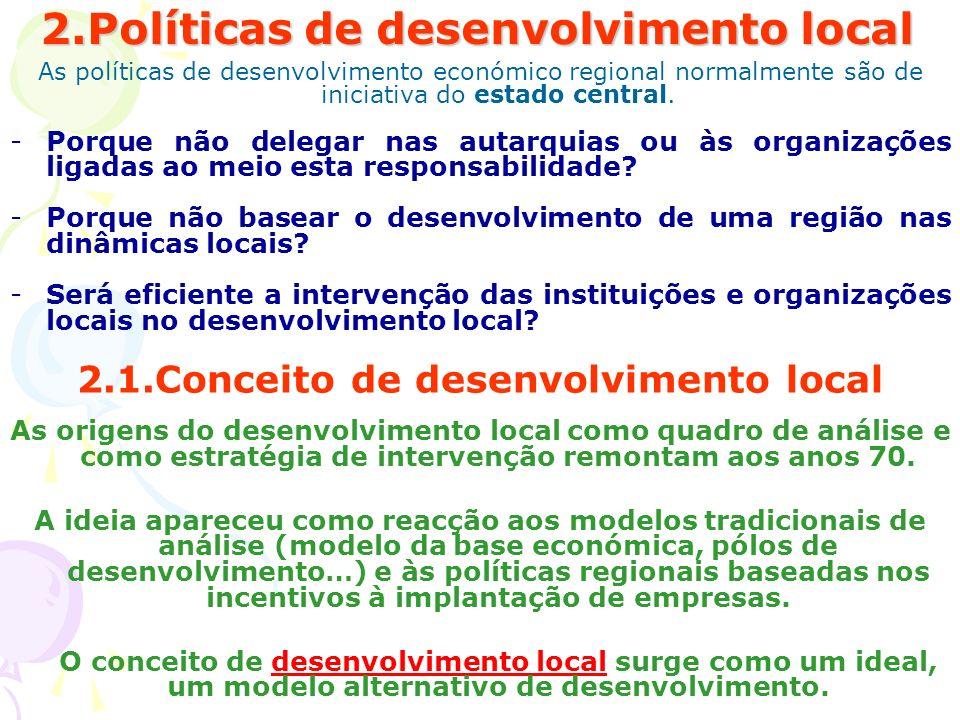 2.Políticas de desenvolvimento local As políticas de desenvolvimento económico regional normalmente são de iniciativa do estado central. -Porque não d
