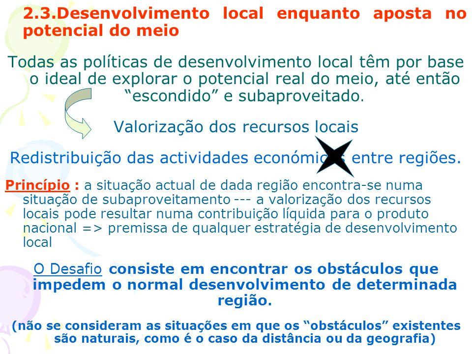 2.3.Desenvolvimento local enquanto aposta no potencial do meio Todas as políticas de desenvolvimento local têm por base o ideal de explorar o potencia