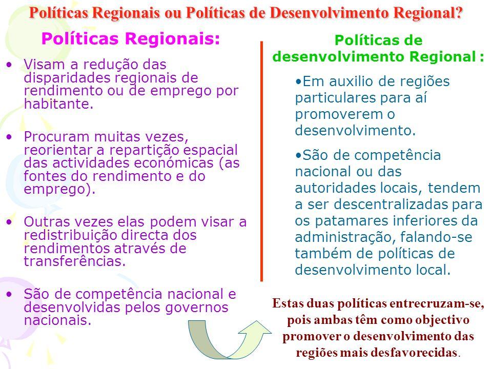 Políticas Regionais ou Políticas de Desenvolvimento Regional? Políticas Regionais: Visam a redução das disparidades regionais de rendimento ou de empr