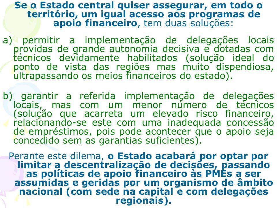 Se o Estado central quiser assegurar, em todo o território, um igual acesso aos programas de apoio financeiro, tem duas soluções: a) permitir a implem
