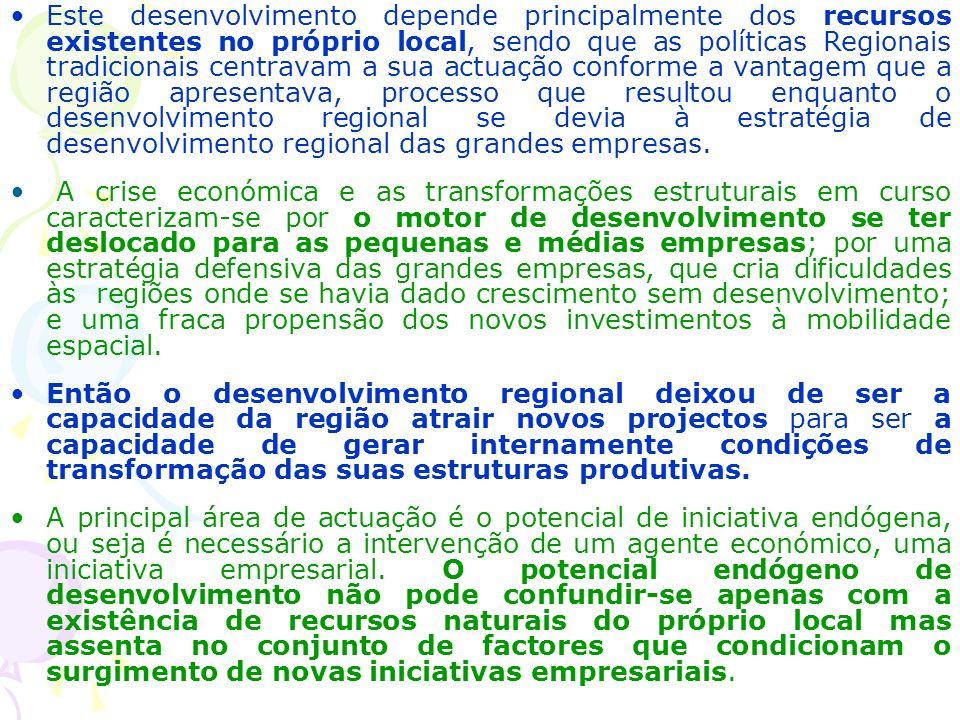 Este desenvolvimento depende principalmente dos recursos existentes no próprio local, sendo que as políticas Regionais tradicionais centravam a sua ac