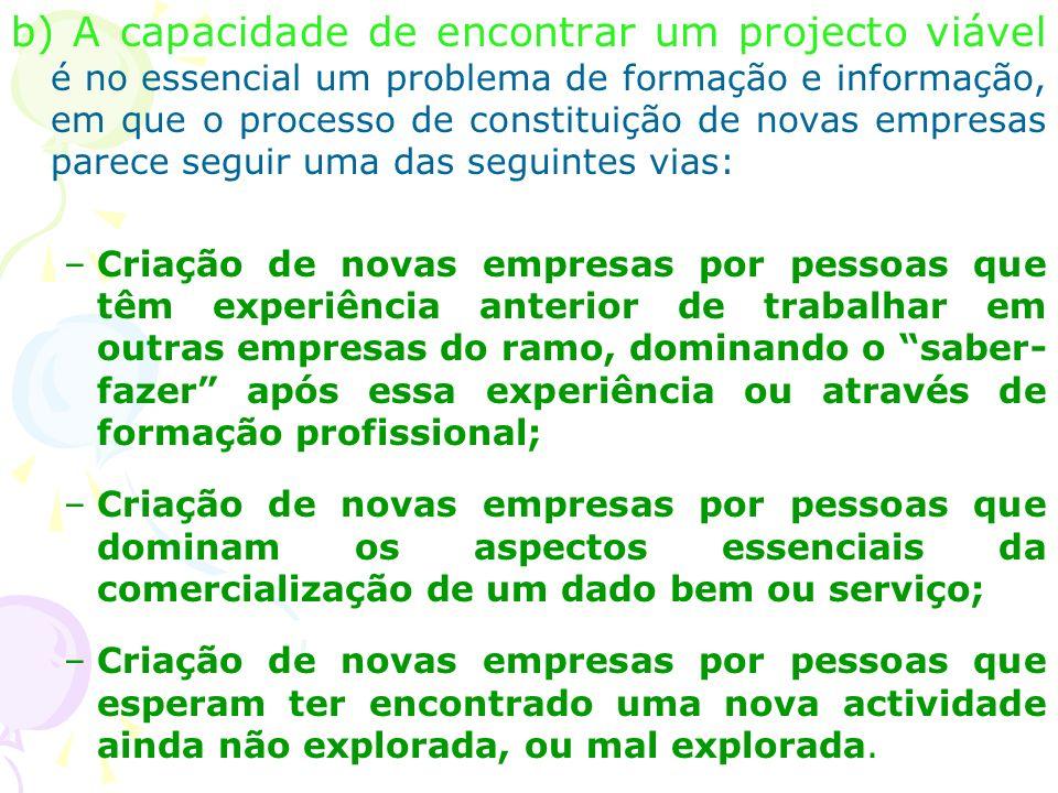 b) A capacidade de encontrar um projecto viável é no essencial um problema de formação e informação, em que o processo de constituição de novas empres