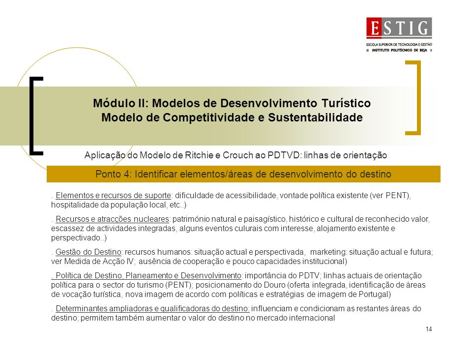 14 Módulo II: Modelos de Desenvolvimento Turístico Modelo de Competitividade e Sustentabilidade Aplicação do Modelo de Ritchie e Crouch ao PDTVD: linh