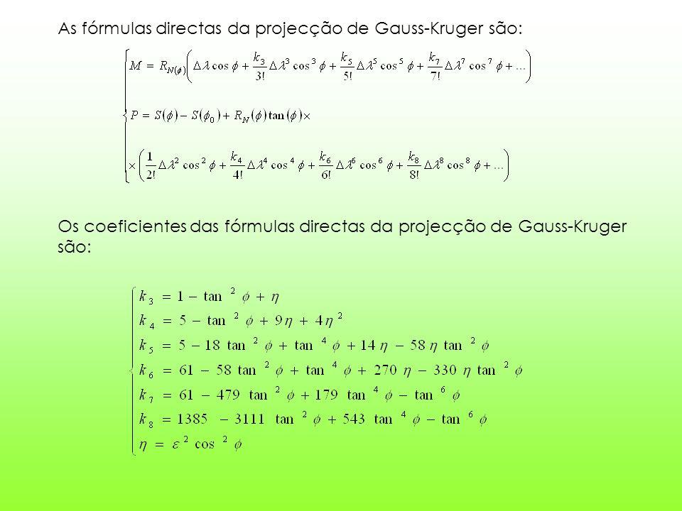 As fórmulas directas da projecção de Gauss-Kruger são: Os coeficientes das fórmulas directas da projecção de Gauss-Kruger são: