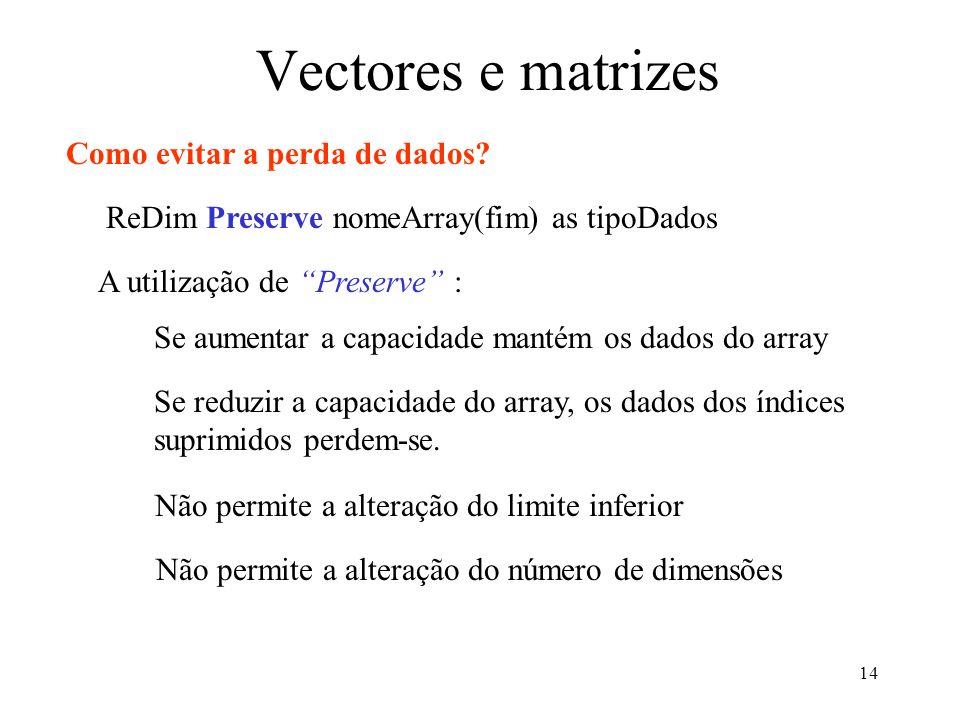 14 Vectores e matrizes Como evitar a perda de dados.