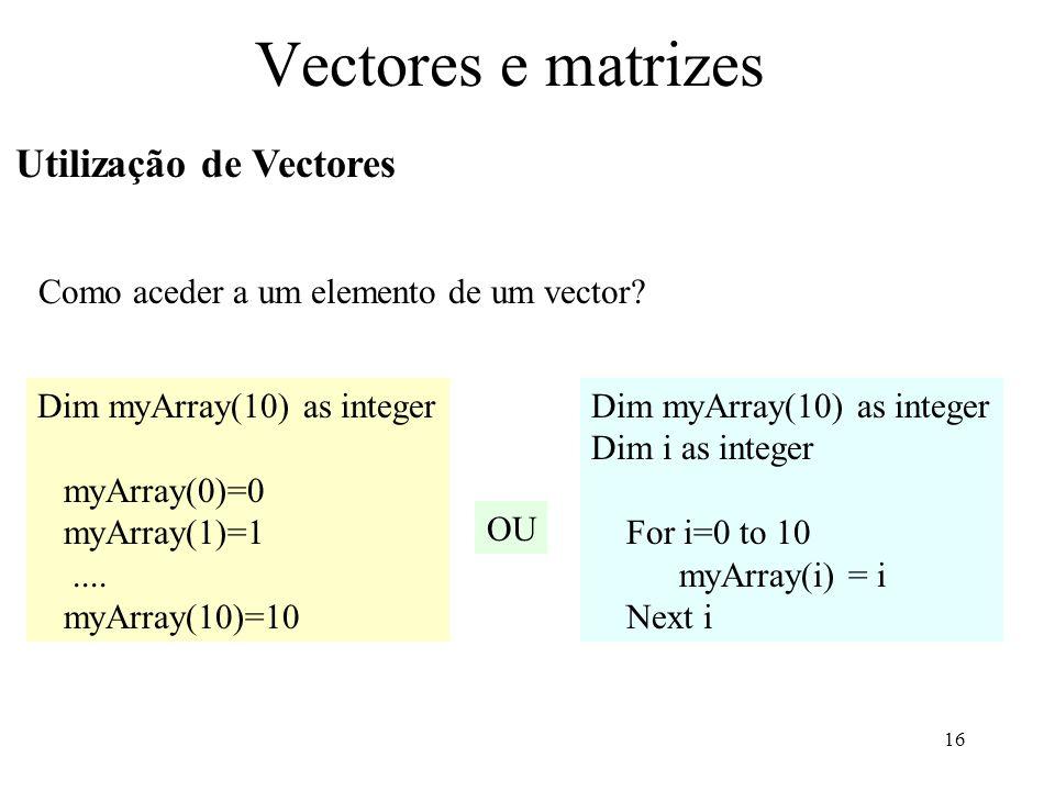16 Vectores e matrizes Utilização de Vectores Como aceder a um elemento de um vector.