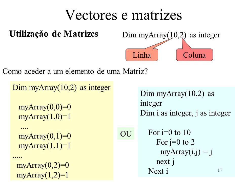 17 Vectores e matrizes Utilização de Matrizes Como aceder a um elemento de uma Matriz.