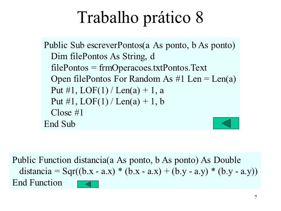 7 Trabalho prático 8 Public Sub escreverPontos(a As ponto, b As ponto) Dim filePontos As String, d filePontos = frmOperacoes.txtPontos.Text Open fileP