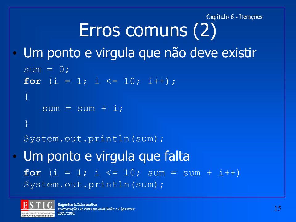 Engenharia Informática Programação I & Estruturas de Dados e Algoritmos 2001/2002 15 Capitulo 6 - Iterações Um ponto e virgula que não deve existir su