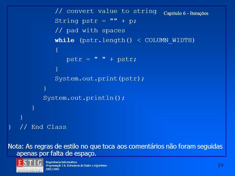 Engenharia Informática Programação I & Estruturas de Dados e Algoritmos 2001/2002 19 Capitulo 6 - Iterações // convert value to string String pstr =
