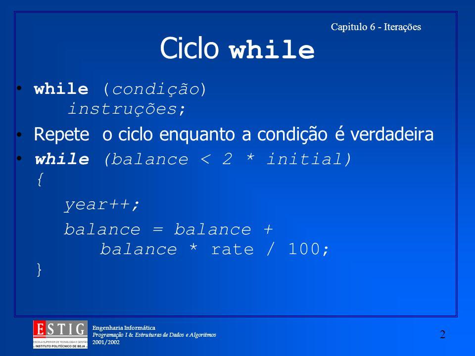 Engenharia Informática Programação I & Estruturas de Dados e Algoritmos 2001/2002 2 Capitulo 6 - Iterações Ciclo while while (condição) instruções; Re