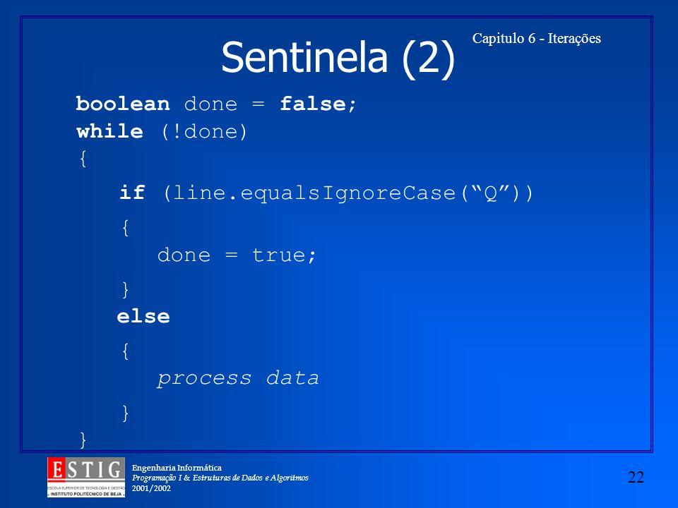Engenharia Informática Programação I & Estruturas de Dados e Algoritmos 2001/2002 22 Capitulo 6 - Iterações boolean done = false; while (!done) { if (