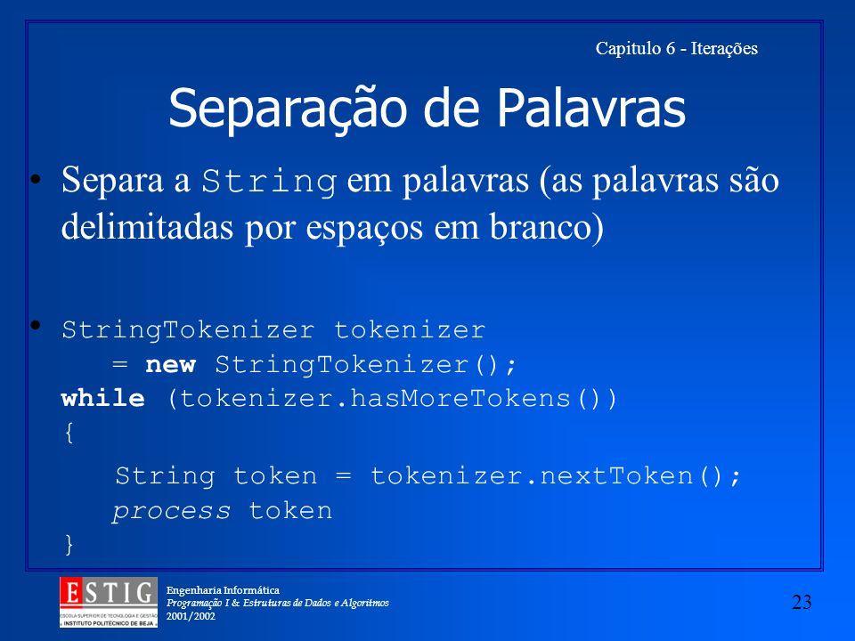 Engenharia Informática Programação I & Estruturas de Dados e Algoritmos 2001/2002 23 Capitulo 6 - Iterações Separação de Palavras Separa a String em p