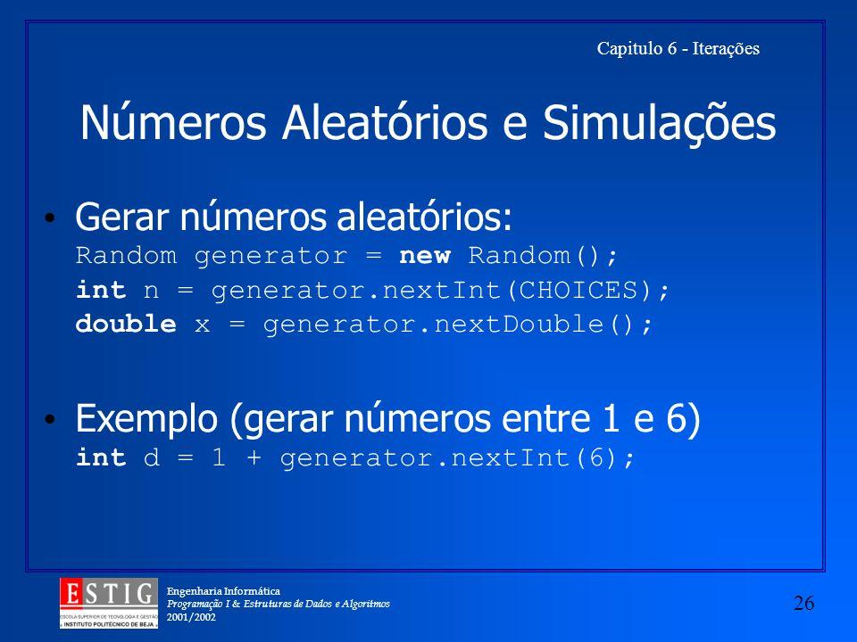 Engenharia Informática Programação I & Estruturas de Dados e Algoritmos 2001/2002 26 Capitulo 6 - Iterações Números Aleatórios e Simulações Gerar núme