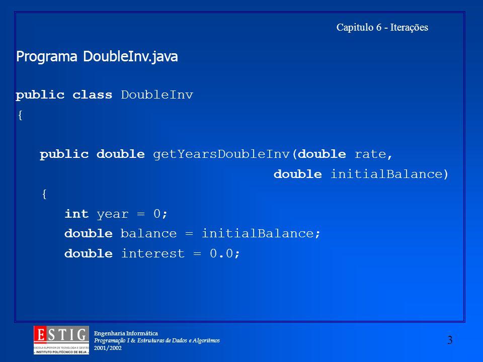 Engenharia Informática Programação I & Estruturas de Dados e Algoritmos 2001/2002 3 Capitulo 6 - Iterações Programa DoubleInv.java public class Double