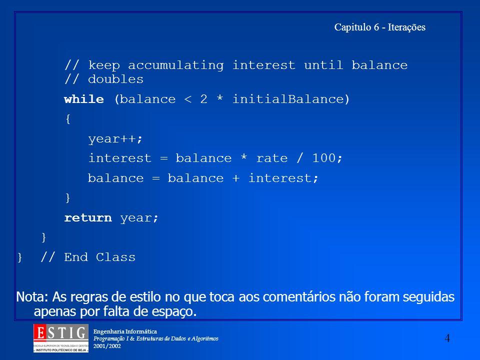 Engenharia Informática Programação I & Estruturas de Dados e Algoritmos 2001/2002 4 Capitulo 6 - Iterações // keep accumulating interest until balance