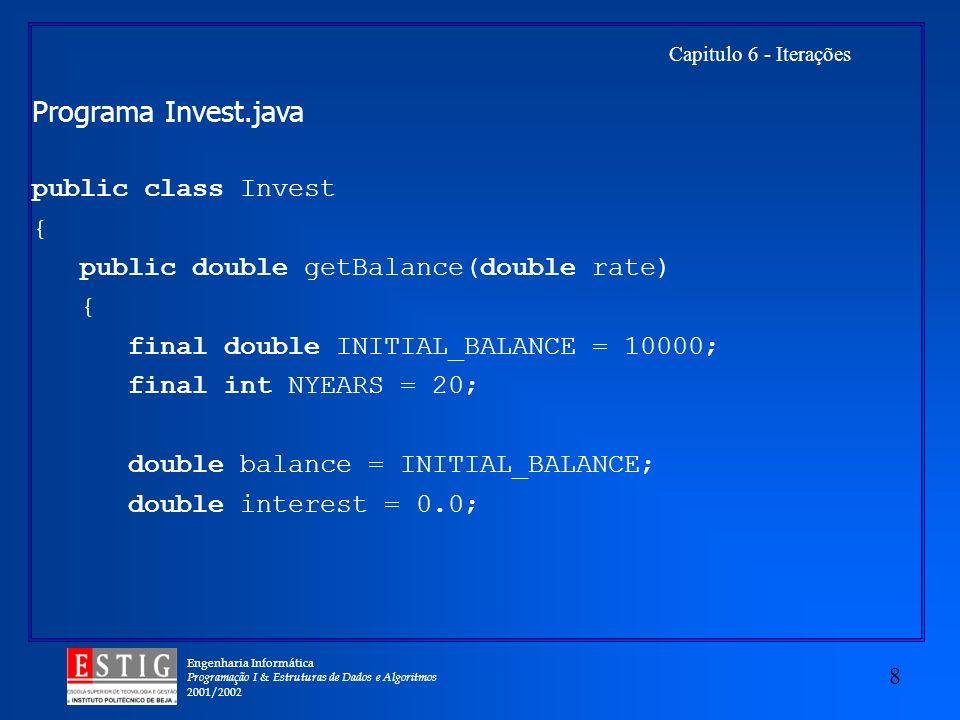 Engenharia Informática Programação I & Estruturas de Dados e Algoritmos 2001/2002 8 Capitulo 6 - Iterações Programa Invest.java public class Invest {