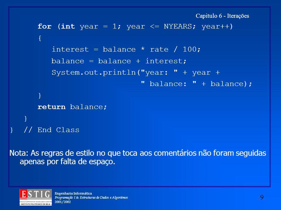 Engenharia Informática Programação I & Estruturas de Dados e Algoritmos 2001/2002 9 Capitulo 6 - Iterações for (int year = 1; year <= NYEARS; year++)