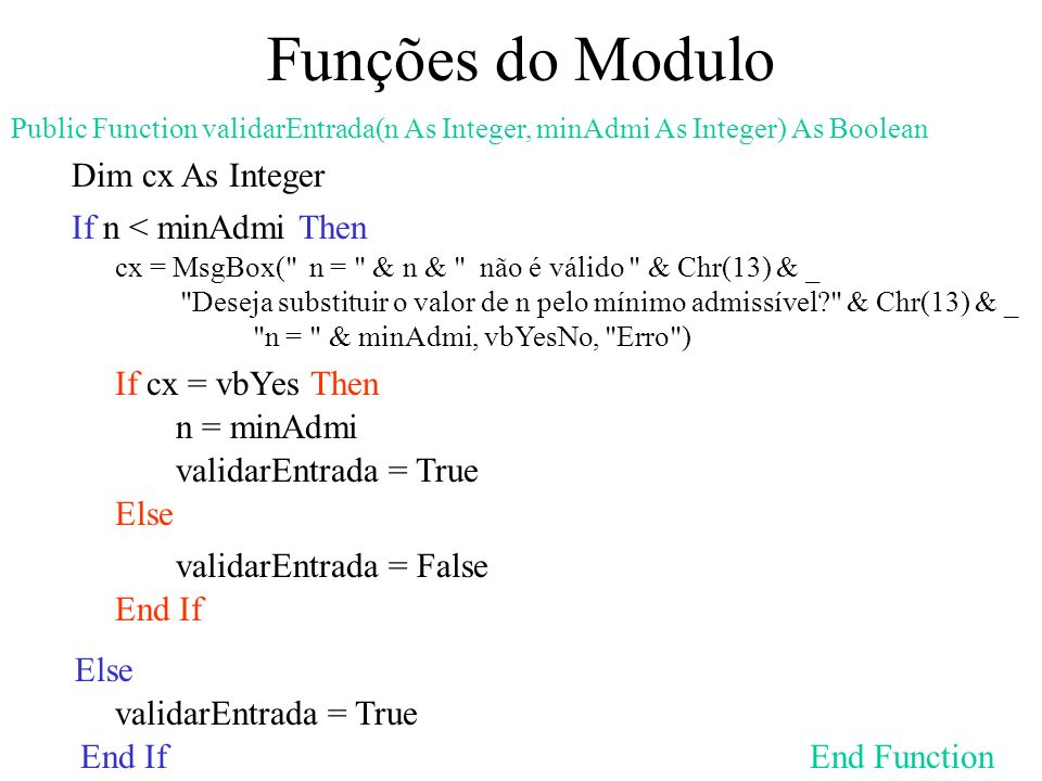 Funções do Modulo Public Function validarEntrada(n As Integer, minAdmi As Integer) As Boolean Dim cx As Integer If n < minAdmi Then cx = MsgBox(