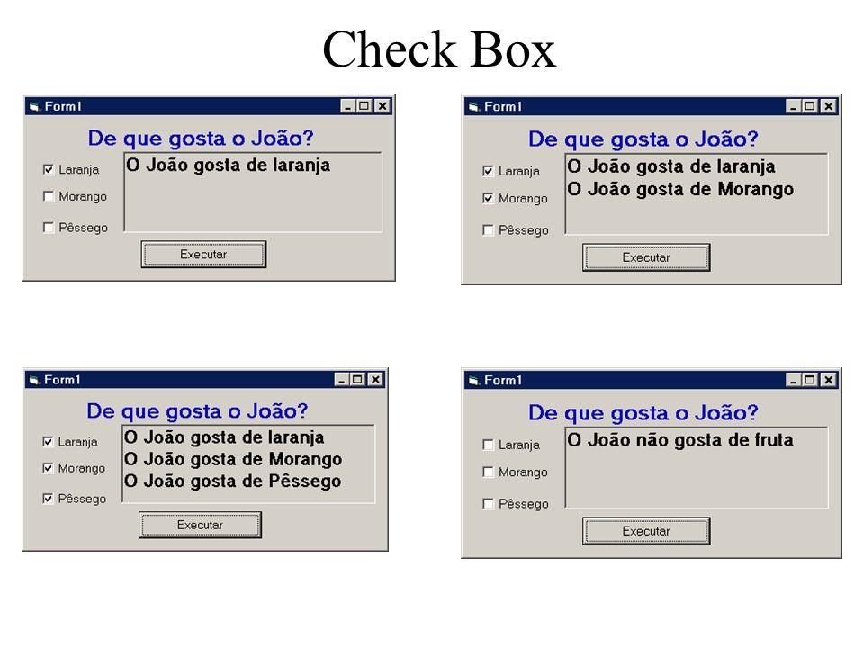Private Sub cmdExec_Click() PicOutput.Cls If ChkLaranja = 1 Then PicOutput.Print O João gosta de laranja End If If ChkMorango = 1 Then PicOutput.Print O João gosta de Morango End If If ChkPessego = 1 Then PicOutput.Print O João gosta de Pêssego End If End Sub If ChkPessego = 0 And ChkMorango = 0 And ChkLaranja = 0 Then PicOutput.Print O João não gosta de fruta End If