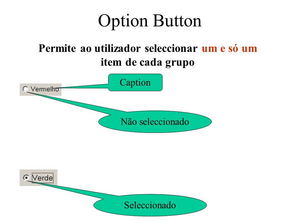 Option Button Permite ao utilizador seleccionar um e só um item de cada grupo Caption Não seleccionado Seleccionado