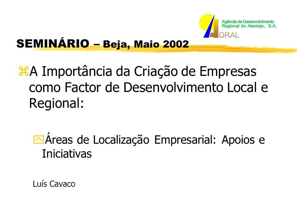 zA Importância da Criação de Empresas como Factor de Desenvolvimento Local e Regional: yÁreas de Localização Empresarial: Apoios e Iniciativas Luís Cavaco SEMINÁRIO – Beja, Maio 2002