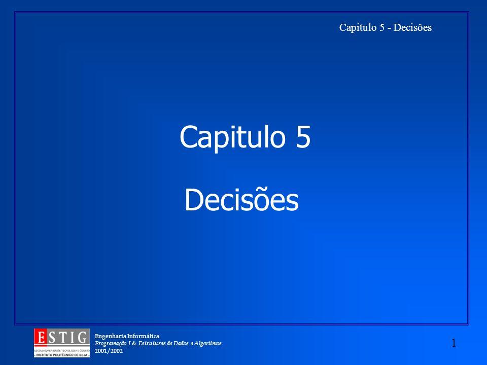 Engenharia Informática Programação I & Estruturas de Dados e Algoritmos 2001/2002 1 Capitulo 5 - Decisões Capitulo 5 Decisões