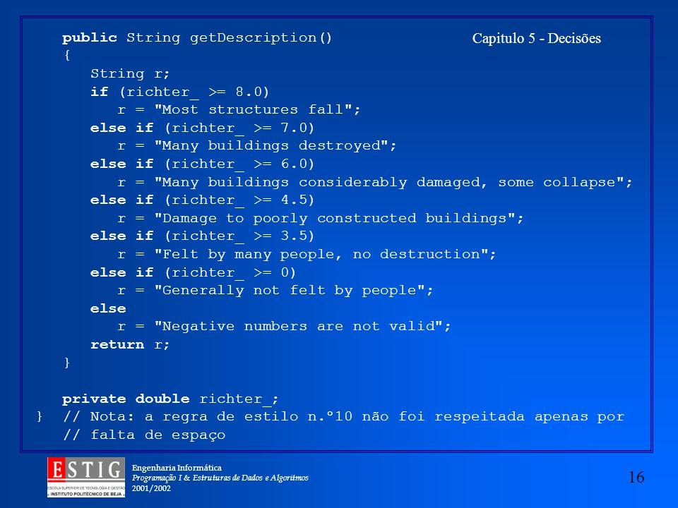 Engenharia Informática Programação I & Estruturas de Dados e Algoritmos 2001/2002 16 Capitulo 5 - Decisões public String getDescription() { String r;