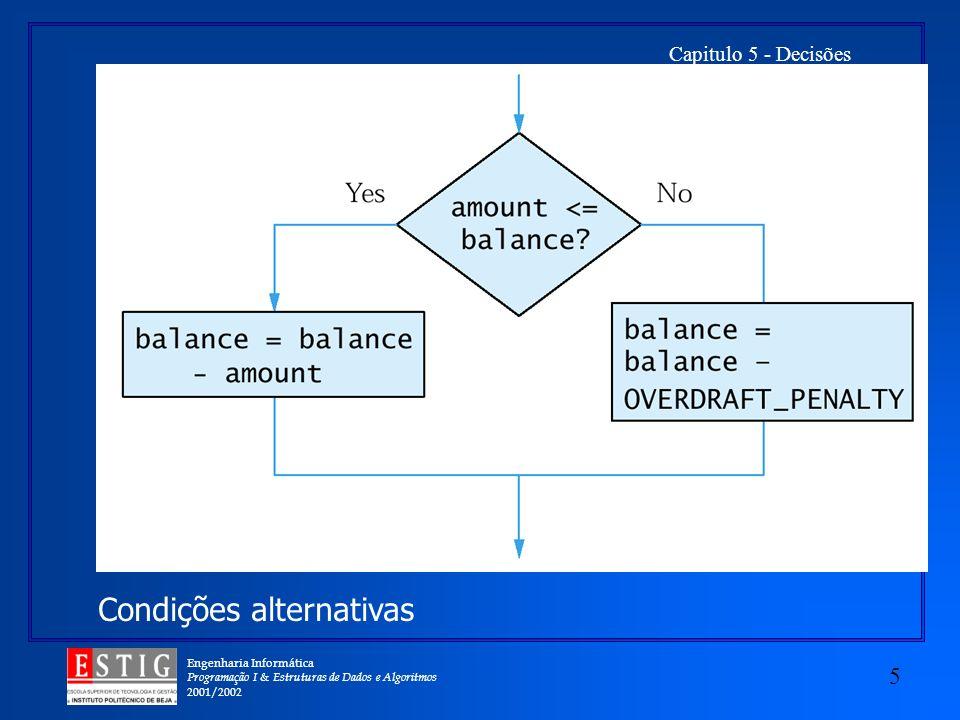 Engenharia Informática Programação I & Estruturas de Dados e Algoritmos 2001/2002 5 Capitulo 5 - Decisões Condições alternativas