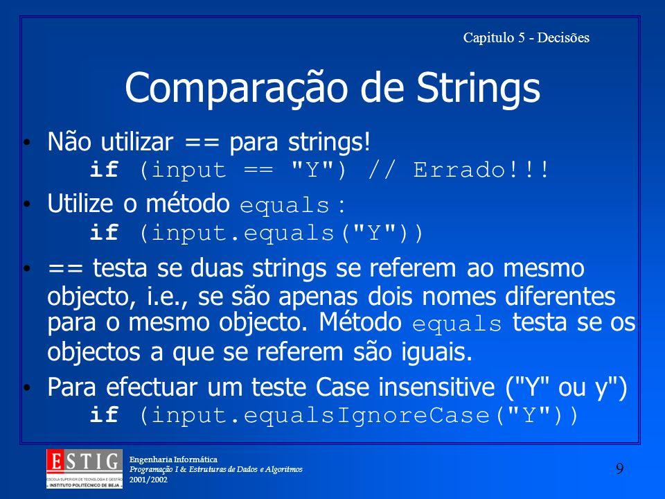Engenharia Informática Programação I & Estruturas de Dados e Algoritmos 2001/2002 9 Capitulo 5 - Decisões Comparação de Strings Não utilizar == para strings.