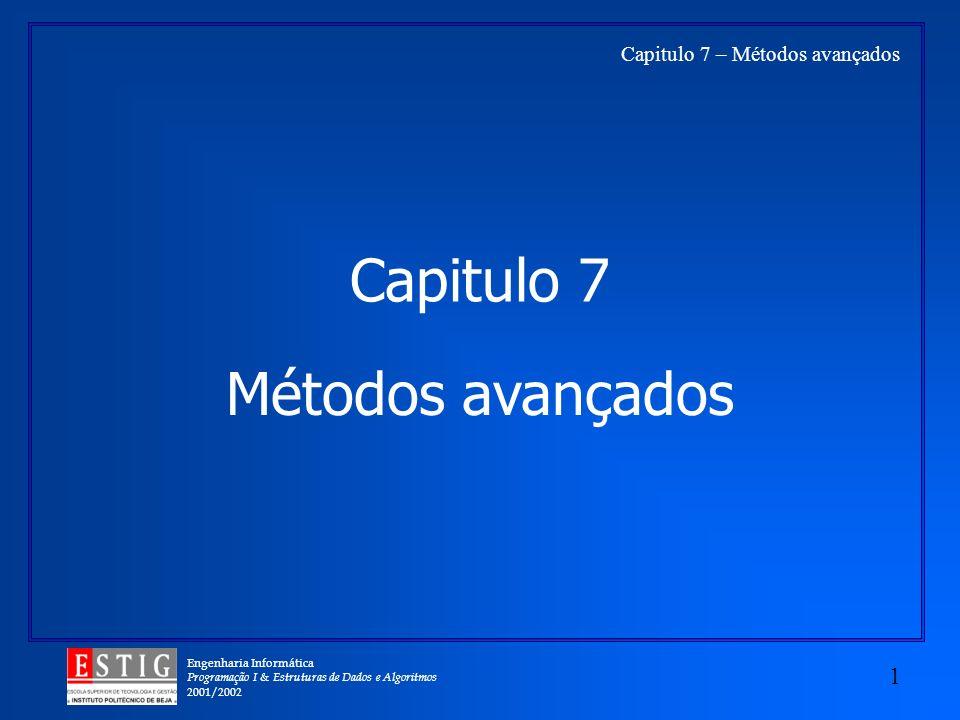 Engenharia Informática Programação I & Estruturas de Dados e Algoritmos 2001/2002 1 Capitulo 7 – Métodos avançados Capitulo 7 Métodos avançados