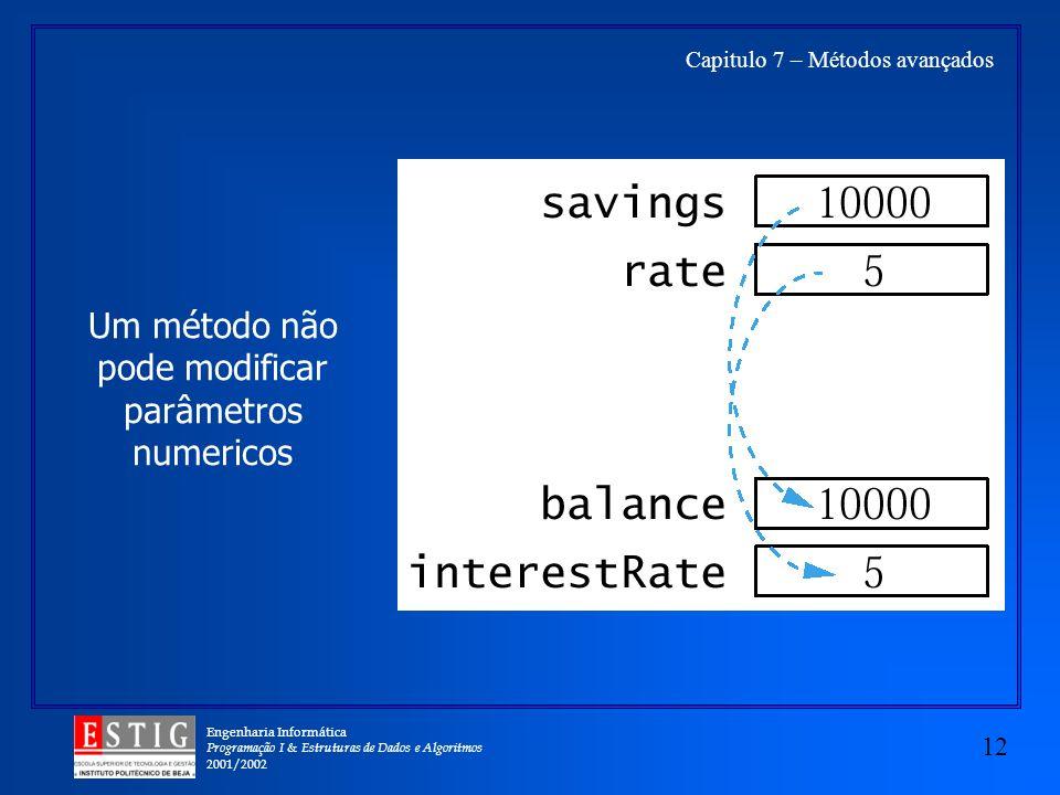 Engenharia Informática Programação I & Estruturas de Dados e Algoritmos 2001/2002 12 Capitulo 7 – Métodos avançados Um método não pode modificar parâmetros numericos