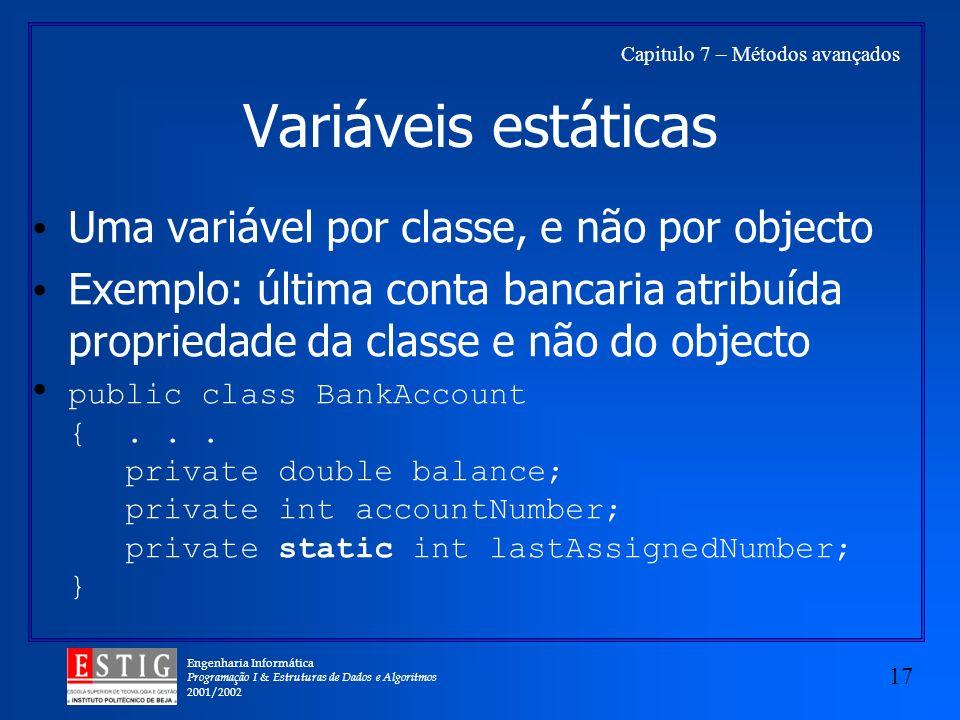 Engenharia Informática Programação I & Estruturas de Dados e Algoritmos 2001/2002 17 Capitulo 7 – Métodos avançados Variáveis estáticas Uma variável p