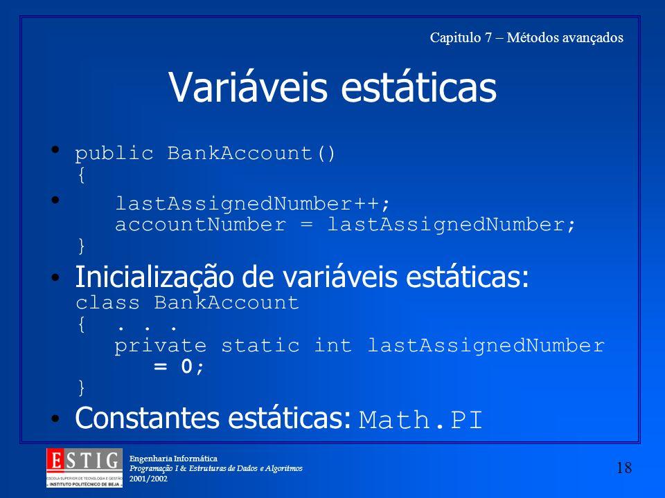 Engenharia Informática Programação I & Estruturas de Dados e Algoritmos 2001/2002 18 Capitulo 7 – Métodos avançados Variáveis estáticas public BankAcc