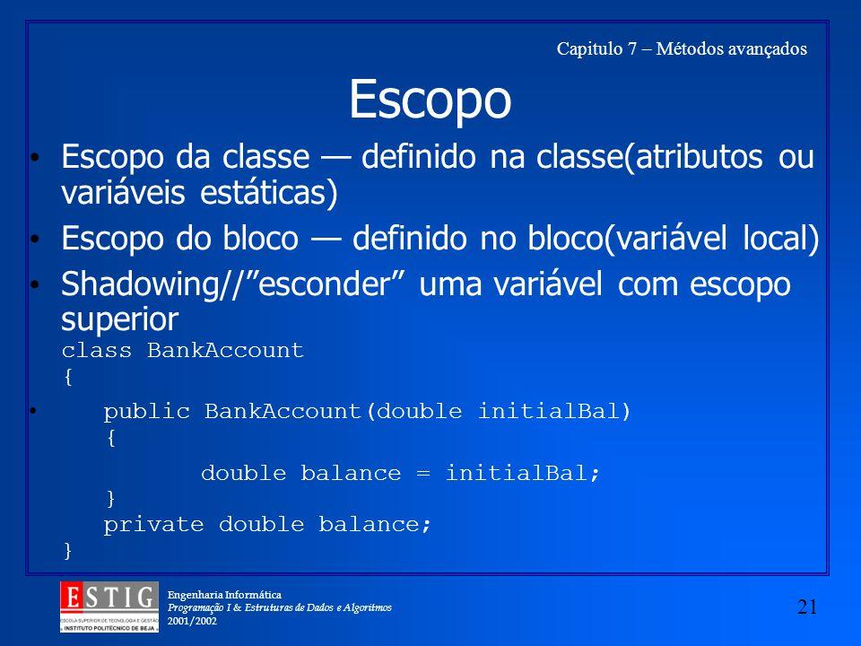 Engenharia Informática Programação I & Estruturas de Dados e Algoritmos 2001/2002 21 Capitulo 7 – Métodos avançados Escopo Escopo da classe definido n