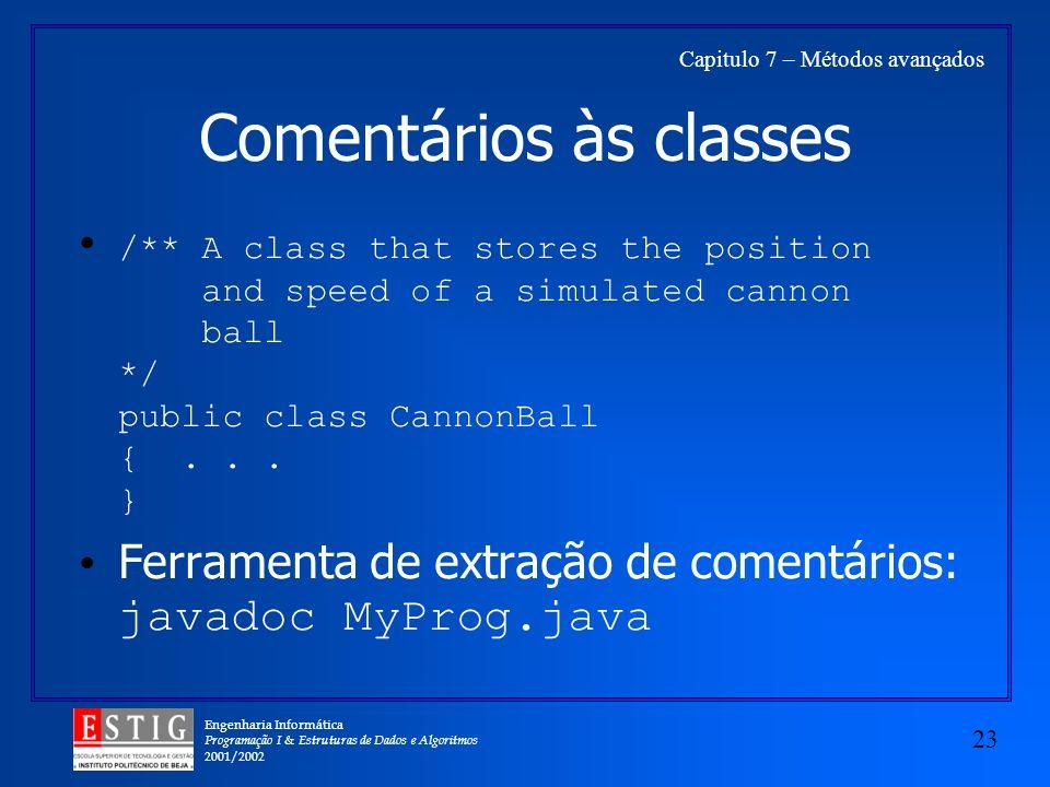 Engenharia Informática Programação I & Estruturas de Dados e Algoritmos 2001/2002 23 Capitulo 7 – Métodos avançados Comentários às classes /** A class