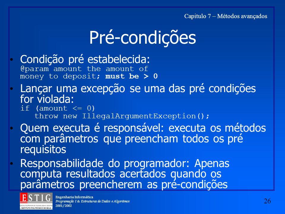 Engenharia Informática Programação I & Estruturas de Dados e Algoritmos 2001/2002 26 Capitulo 7 – Métodos avançados Pré-condições Condição pré estabel