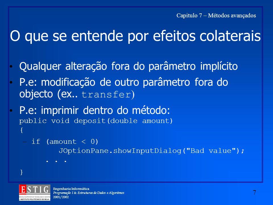 Engenharia Informática Programação I & Estruturas de Dados e Algoritmos 2001/2002 7 Capitulo 7 – Métodos avançados O que se entende por efeitos colate