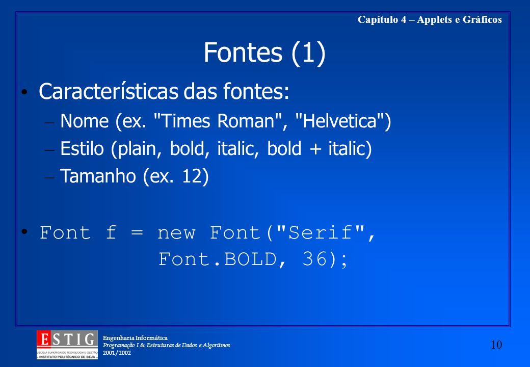 Engenharia Informática Programação I & Estruturas de Dados e Algoritmos 2001/2002 10 Capítulo 4 – Applets e Gráficos Fontes (1) Características das fo