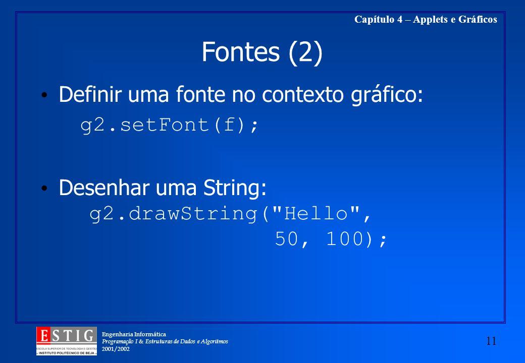 Engenharia Informática Programação I & Estruturas de Dados e Algoritmos 2001/2002 11 Capítulo 4 – Applets e Gráficos Fontes (2) Definir uma fonte no c