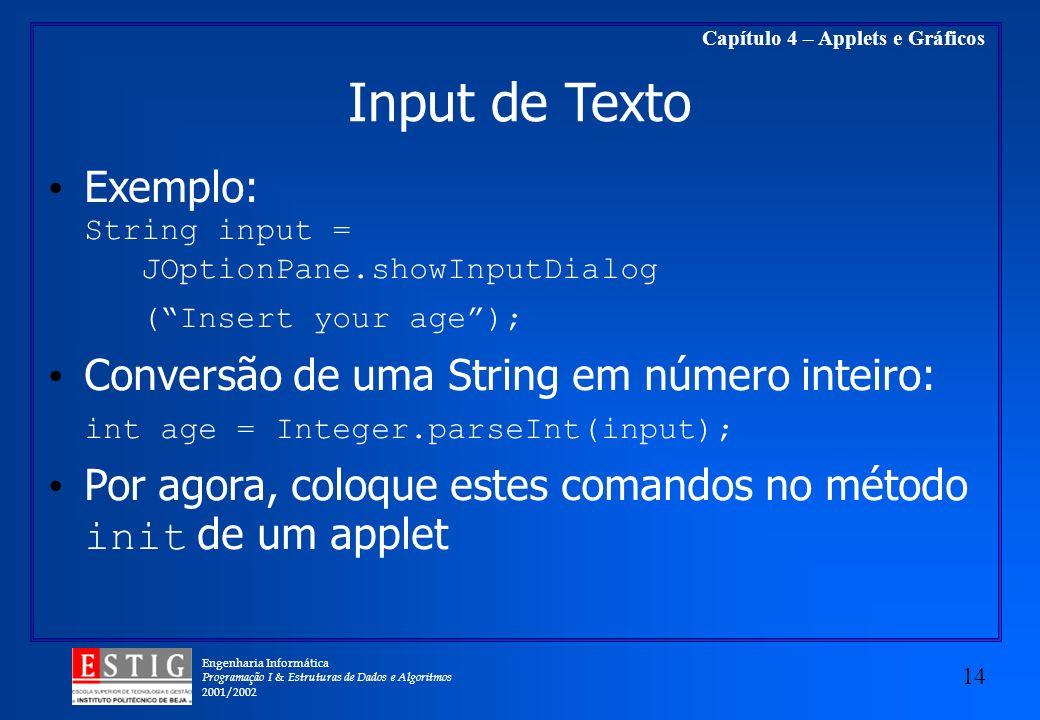 Engenharia Informática Programação I & Estruturas de Dados e Algoritmos 2001/2002 14 Capítulo 4 – Applets e Gráficos Input de Texto Exemplo: String in