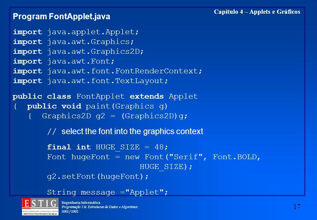 Engenharia Informática Programação I & Estruturas de Dados e Algoritmos 2001/2002 17 Capítulo 4 – Applets e Gráficos Program FontApplet.java import ja