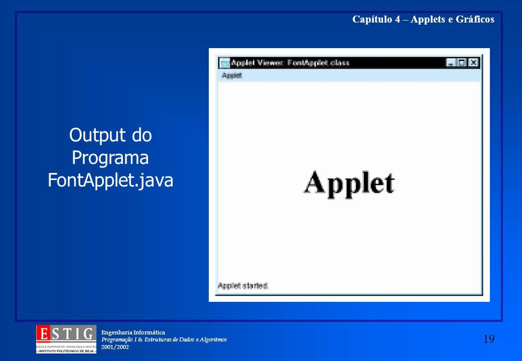 Engenharia Informática Programação I & Estruturas de Dados e Algoritmos 2001/2002 19 Capítulo 4 – Applets e Gráficos Output do Programa FontApplet.jav