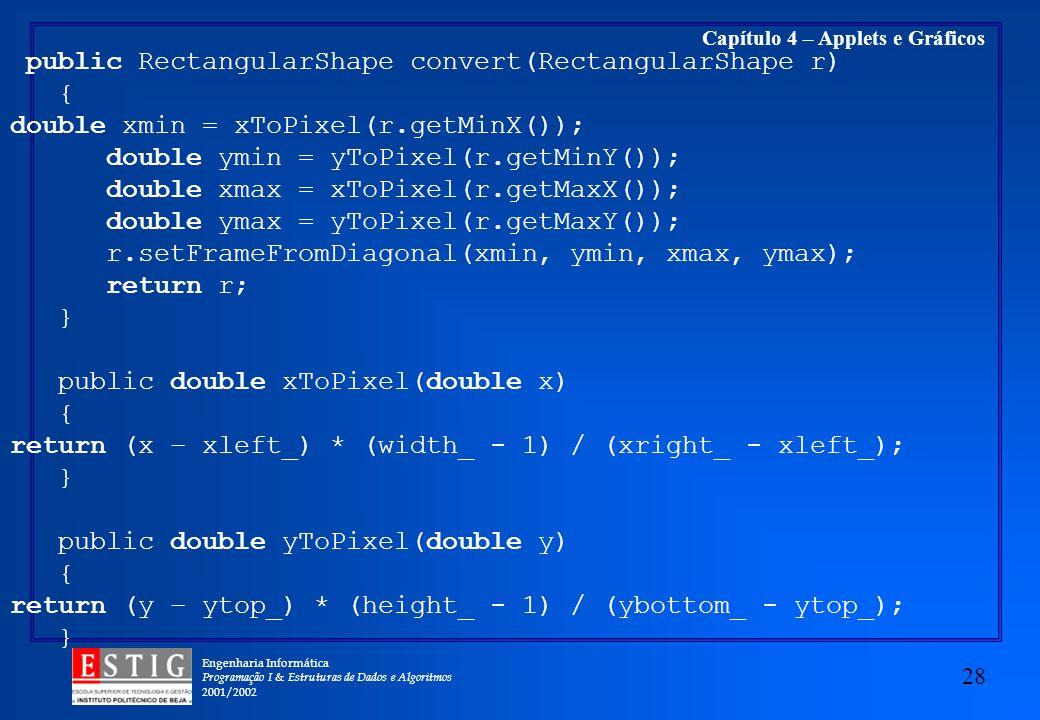 Engenharia Informática Programação I & Estruturas de Dados e Algoritmos 2001/2002 28 Capítulo 4 – Applets e Gráficos public RectangularShape convert(R