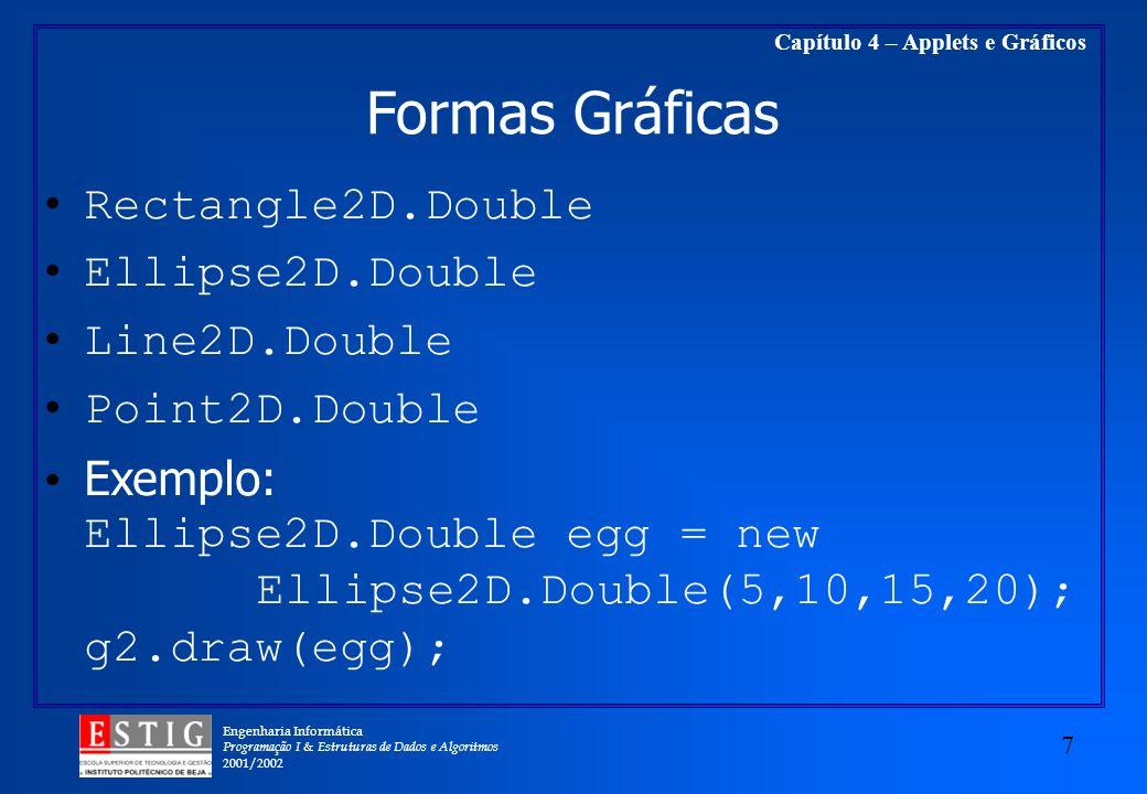 Engenharia Informática Programação I & Estruturas de Dados e Algoritmos 2001/2002 7 Capítulo 4 – Applets e Gráficos Formas Gráficas Rectangle2D.Double