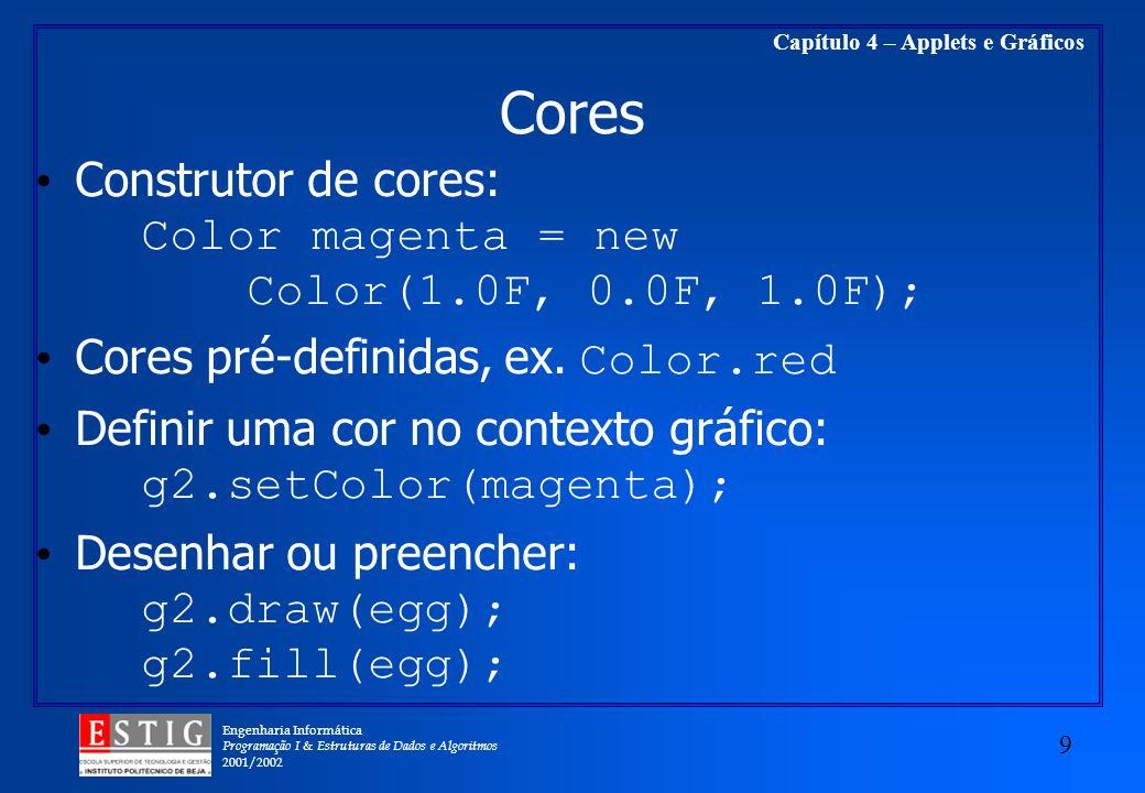 Engenharia Informática Programação I & Estruturas de Dados e Algoritmos 2001/2002 9 Capítulo 4 – Applets e Gráficos Cores Construtor de cores: Color m