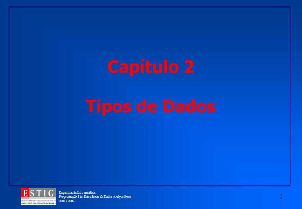 Engenharia Informática Programação I & Estruturas de Dados e Algoritmos 2001/2002 1 Capítulo 2 Tipos de Dados